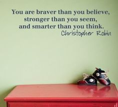 "vinyl lettering on the wall -- love the Christopher Robin quote. ""You are braver than you believe, stronger than you seem, and smarter than you think. Great Quotes, Quotes To Live By, Me Quotes, Motivational Quotes, Inspirational Quotes, Wall Quotes, Inspiring Sayings, Status Quotes, Yoga Quotes"