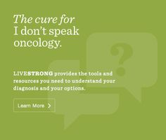 Don't speak oncology? #LIVESTRONG provides the tools you need to understand your diagnosis. #DailyCures