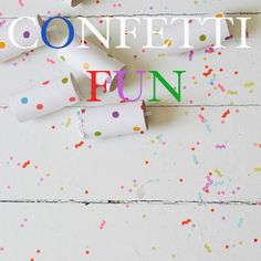 12 Confetti Fun ideas