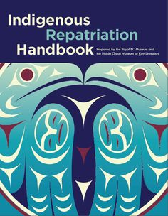 The Indigenous Repatriation Handbook Is Out Now, and Ready to Grow – Canadian Art Indigenous People Of Canada, Aboriginal Education, Funeral Costs, Haida Gwaii, University Of Toronto, Canadian Art, Arts Ed, Call To Action, Museum Collection