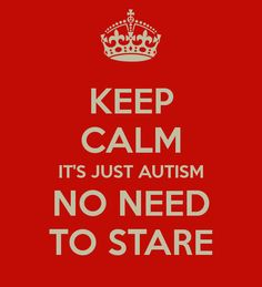 http://sd.keepcalm-o-matic.co.uk/i/keep-calm-it-s-just-autism-no-need-to-stare.png