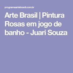 Arte Brasil | Pintura Rosas em jogo de banho - Juari Souza