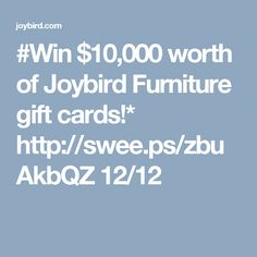 #Win $10,000 worth of Joybird Furniture gift cards!* http://swee.ps/zbuAkbQZ 12/12