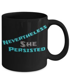 "Teal and grey inspirational mug. Best quotes ever! ""Nevertheless, She Persisted"" black coffee statement mug, unique novelty gift - freedom of speech, inspirational mug, confidence quotes, gift, black and white coffee mug gift. Cool slanted font."