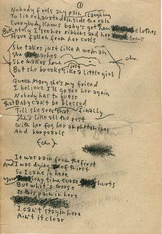 "Bob Dylan's handwritten lyrics for Just Like A Woman. This exploration of female wiles and feminine vulnerability was widely rumored—""not least by her acquaintances among Andy Warhol's Factory retinue""—to be about Edie Sedgwick. The reference to Baby's penchant for ""fog, amphetamine and pearls"" suggests Sedgwick or some similar debutante, according to Heylin. ""Just Like a Woman"" has also been rumored to have been written about Dylan's relationship with fellow folk singer Joan Baez..."