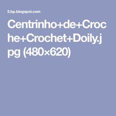 Centrinho+de+Croche+Crochet+Doily.jpg (480×620)