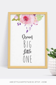Printable Nursery Wall Art - Dream Big Little One - with watercolor rose bouquet and lettering by Amistyle Art Studio on Etsy