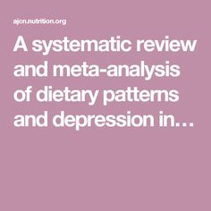 A systematic review and meta-analysis of dietary patterns and depression in…