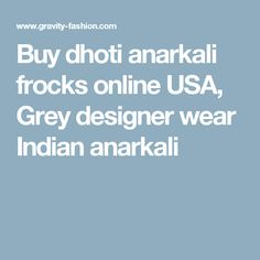 Buy dhoti anarkali frocks online USA, Grey designer wear Indian anarkali