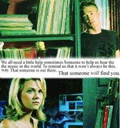 Nous avons tous besoin d'un peu d'aide  parfois. Quelqu'un pour nous aider a entendre la musique du monde. Pour nous rappeler que sa ne seras pas toujours comme ça ... que quelqu'un est là-bas . Que quelqu'un va nous trouver <3<3<3