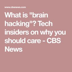 "What is ""brain hacking""? Tech insiders on why you should care - CBS News"