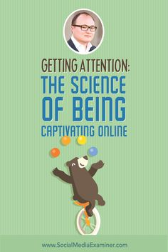 Getting Attention: The Science of Being Captivating Online via @smexaminer