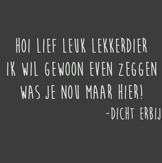 Was je nou maar hier.bij mij in bed. Happy Quotes, Best Quotes, Love Quotes, Funny Quotes, Inspirational Quotes, Words Quotes, Wise Words, Sayings, Funny Crush Memes