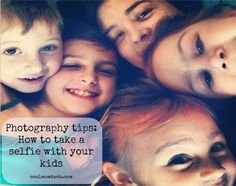 How to take a better selfie, especially with squirmy kids in the pic. Smart tips.