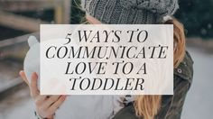 Learn about the five love languages and how they relate to your toddler. Learn practical and applicable ideas to show your toddler love.