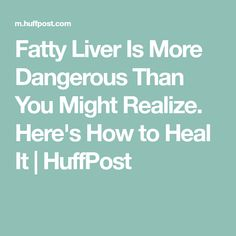 Fatty Liver Is More Dangerous Than You Might Realize. Here's How to Heal It | HuffPost