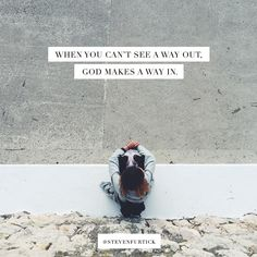 When you can's see a way out, God makes a way in. Bethany Church, Steven Furtick Quotes, Bible Study Journal, Spiritual Messages, Pressure Points, Jesus Loves Me, Praise The Lords, Godly Woman, Jesus Quotes