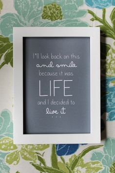 """""""I'll look back on this and smile because it was life and i decided to live it""""."""