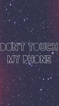 99 Best Dont Touch My Phone Images Dont Touch My Phone