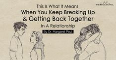 Have you ever been in a relationship in which you had one foot in and one foot out, never completely committing and never actually leaving? Or maybe you're trying to leave but somehow you don't quite get there? What It Means When You Keep Breaking Up And Getting Back Together