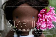 Starting your dollmaking adventure, tips and resources (via Fig and me)