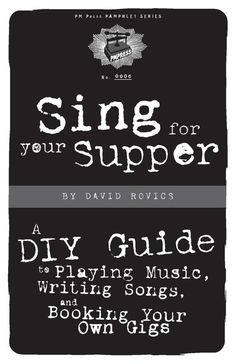 Sing for Your Supper : A DIY Guide to Playing Music, Writing Songs, and Booking Your Own Gigs by David Rovics - Read eBook Singing Lessons For Kids, Singing Tips, Music Lessons, Guitar Lessons, Singing Career, Piano Lessons, Art Lessons, Music Writing, Writing Tips