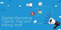 #Digital #Marketing #Trends That Are Killing 2018
