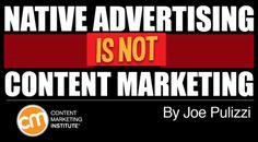 Native advertising is NOT content marketing! Content Marketing Institute's Joe Pulizzi explains