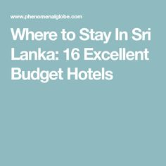 Where to Stay In Sri Lanka: 16 Excellent Budget Hotels
