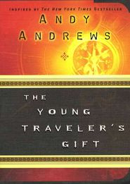 The Young Traveler's Gift by: Andy Andrews. A book about a boy who travels through time to meet important historical figures who give him imperative information about how to achieve success and move forward with his dreams. A MUST read for middle/high school students!