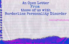 """An Open Letter to """"Non BPDs"""" from those of us with Borderline Personality Disorder. Dear Non BPDs..."""