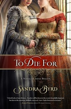 To Die For: A Novel of Anne Boleyn by Sandra Byrd (Ladies in Waiting Series #1).  Read my review at http://darleneelizabethwilliamsauthor.com/to-die-for-by-sandra-byrd-ladies-in-waiting-series-1-historical-fiction-novel-review/