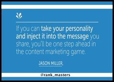 """"""" If you can take your personality and inject it into the message you share, you will be one step ahead in the content marketing game. """" - JASON MILLER #RankMasters"""