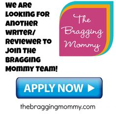 We are looking for another writer/reviewer to join The Bragging Mommy Team ~ Apply Now