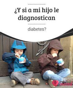 ¿Y si a mi #hijo le diagnostican diabetes?   Muchas madres se preguntan al ver lo #síntomas #asociados ¿Y si a mi hijo le #diagnostican#diabetes?