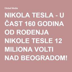 NIKOLA TESLA - U ČAST 160 GODINA OD ROĐENJA NIKOLE TESLE 12 MILIONA VOLTI NAD BEOGRADOM!