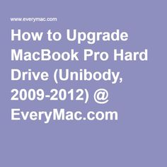 How to Upgrade MacBook Pro Hard Drive (Unibody, 2009-2012) @ EveryMac.com
