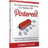 PINTEREST: How To Market Your Business With Pinterest (Give Your Marketing A Digital Edge - Volume 6) (Kindle Edition)By Gabriela Taylor