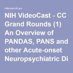NIH VideoCast - CC Grand Rounds (1) An Overview of PANDAS, PANS and other Acute-onset Neuropsychiatric Disorders and (2) HLA Association and Evidence for the Role of Inflammation in PANDAS/PANS