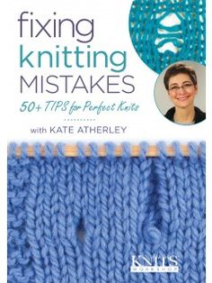 50+ knitting techniques for fixing knitting mistakes video workshop | InterweaveStore.com