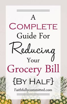 A Complete Guide for Reducing Your Grocery Bill {By Half}