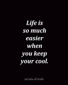 Life is so much easier when you keep your cool.