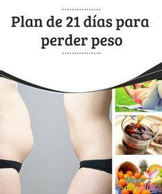 Plan de 21 días para perder peso Entérate más sobre el Plan de 21 días para perder peso en el siguiente artículo.
