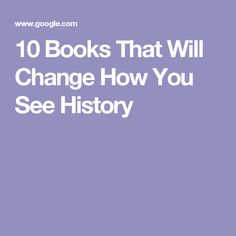 10 Books That Will Change How You See History