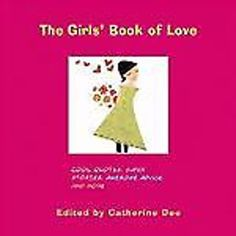 The Girl's Book of Love : Cool Quotes, Super Stories, Awesome Advice and More.
