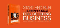 The best HANDBOOK for responsible dog breeders who want to breed dogs ethically but also stay successful enough to keep on growing and improving their bloodline.