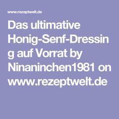 Das ultimative Honig-Senf-Dressing auf Vorrat by Ninaninchen1981 on www.rezeptwelt.de