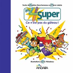 Les 4 Super - Ce n'est pas du gâteau! Pierre Labrie et Nadine Descheneaux illustrations dÉric Péladeau Album 24 pages Frosted Flakes, Cereal, Album, Illustrations, Youth, Stone, Livres, Illustration, Illustrators