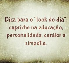 Look do dia, melhor não tem !!! Smart Quotes, Best Quotes, Love Quotes, Inspirational Quotes, Peace Love And Understanding, Life Affirming, More Than Words, Fashion Quotes, Fashion Ideas