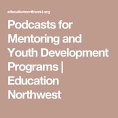 Podcasts for Mentoring and Youth Development Programs | Education Northwest